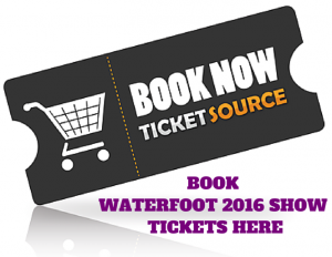 BOOK WATERFOOT 2016 SHOW TICKETS HERE